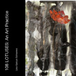 108 Lotuses: An Art Practice - Lisa Gakyo Schaewe