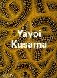 Yayoi Kusama, by Laura Hoptman, Akira Tatehata, Udo Kulturmann
