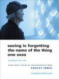 Robert Irwin: seeing is forgetting the name of the thing one sees